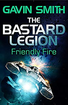 The Bastard Legion: Friendly Fire - Gavin Smith